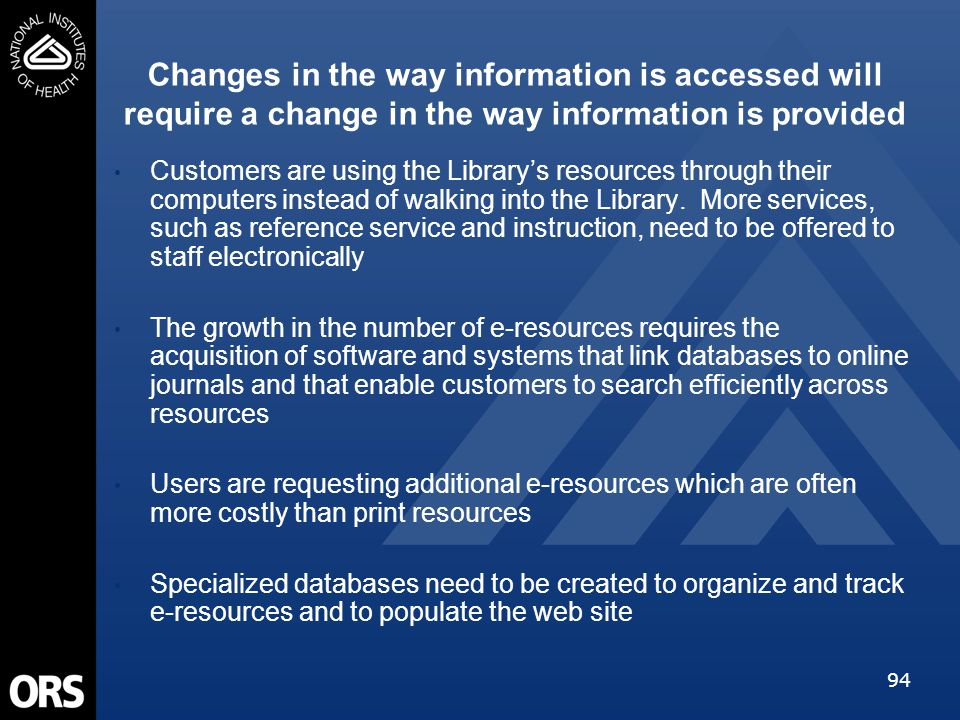 94 Changes in the way information is accessed will require a change in the way information is provided Customers are using the Library's resources thr