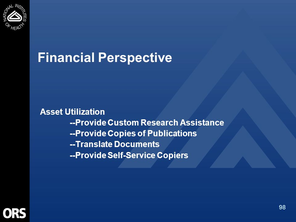 98 Financial Perspective Asset Utilization --Provide Custom Research Assistance --Provide Copies of Publications --Translate Documents --Provide Self-