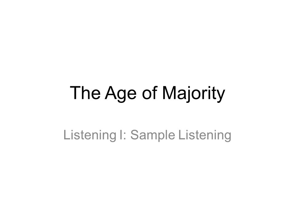 The Age of Majority Listening I: Sample Listening