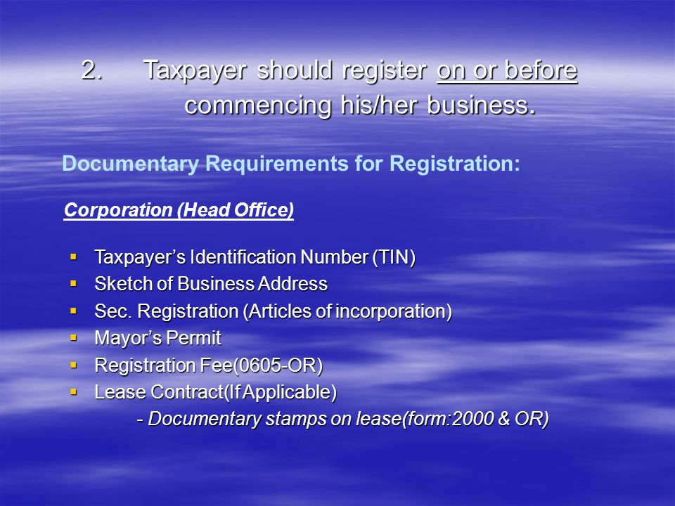 1.To secure TIN (Taxpayer Identification Number) before starting his/her business.