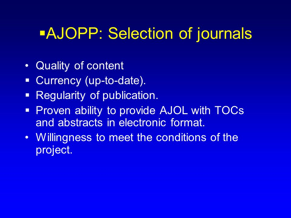  AJOPP: Selection of journals Quality of content  Currency (up-to-date).