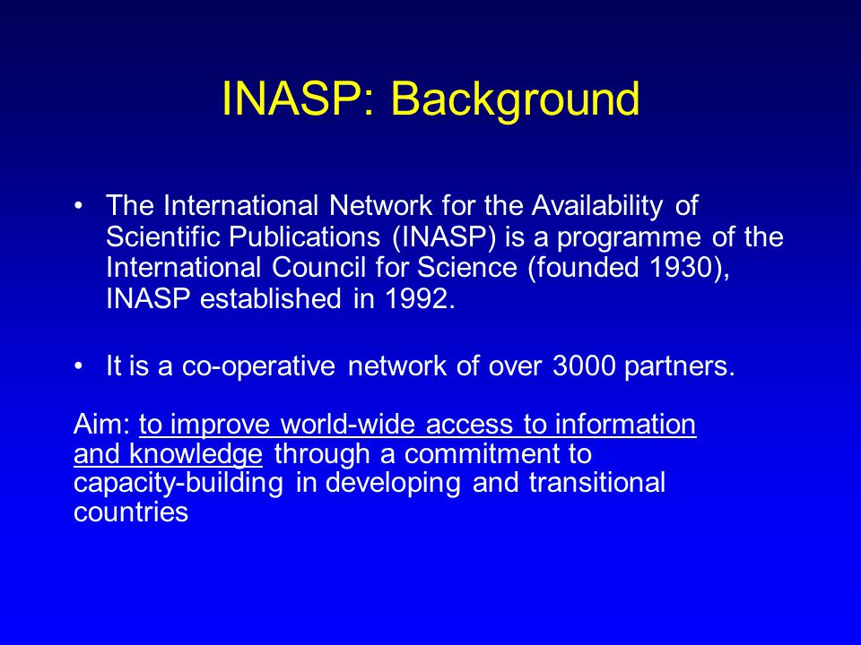 INASP: Overview of activities (1) n Core activities Advisory and liaison services Links & resources  Access to Information  INASP-Health Links Publications  INASP Newsletter  handbooks  manuals