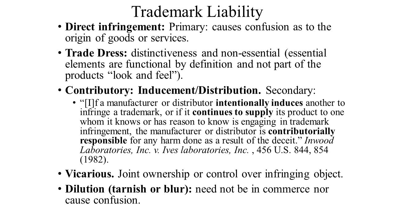 Trademark Liability Direct infringement: Primary: causes confusion as to the origin of goods or services.
