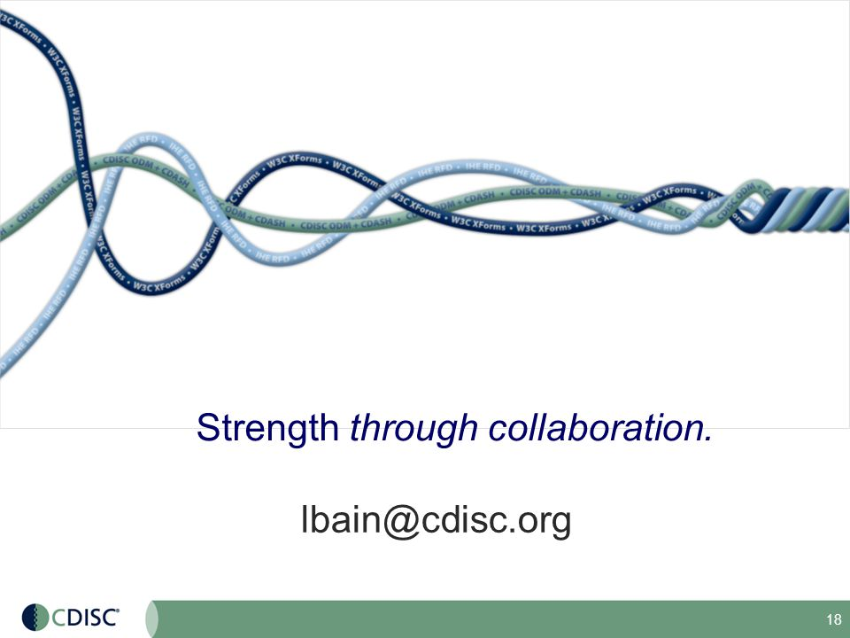 18 lbain@cdisc.org Strength through collaboration.