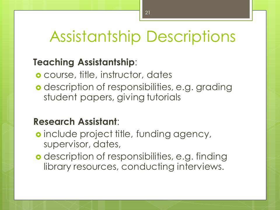 Assistantship Descriptions Teaching Assistantship :  course, title, instructor, dates  description of responsibilities, e.g.
