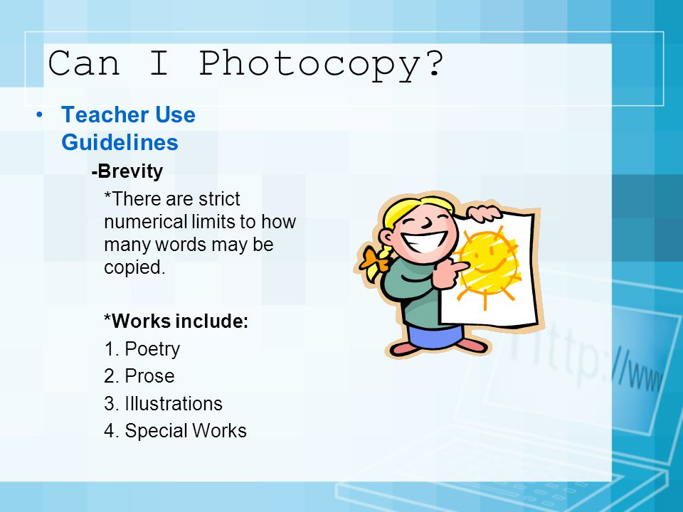 Can I Photocopy? Teacher Use Guidelines -Brevity *There are strict numerical limits to how many words may be copied. *Works include: 1. Poetry 2. Pros