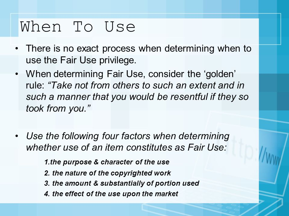 When To Use There is no exact process when determining when to use the Fair Use privilege.