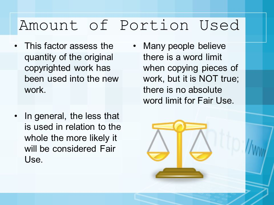 Amount of Portion Used This factor assess the quantity of the original copyrighted work has been used into the new work.