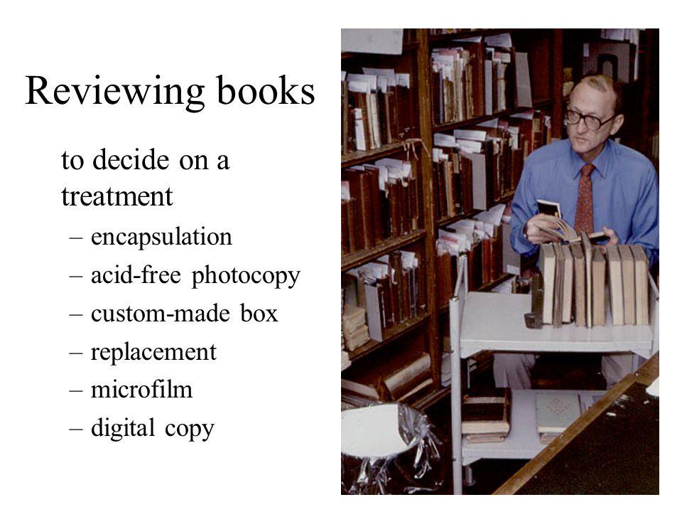Reviewing books to decide on a treatment –encapsulation –acid-free photocopy –custom-made box –replacement –microfilm –digital copy