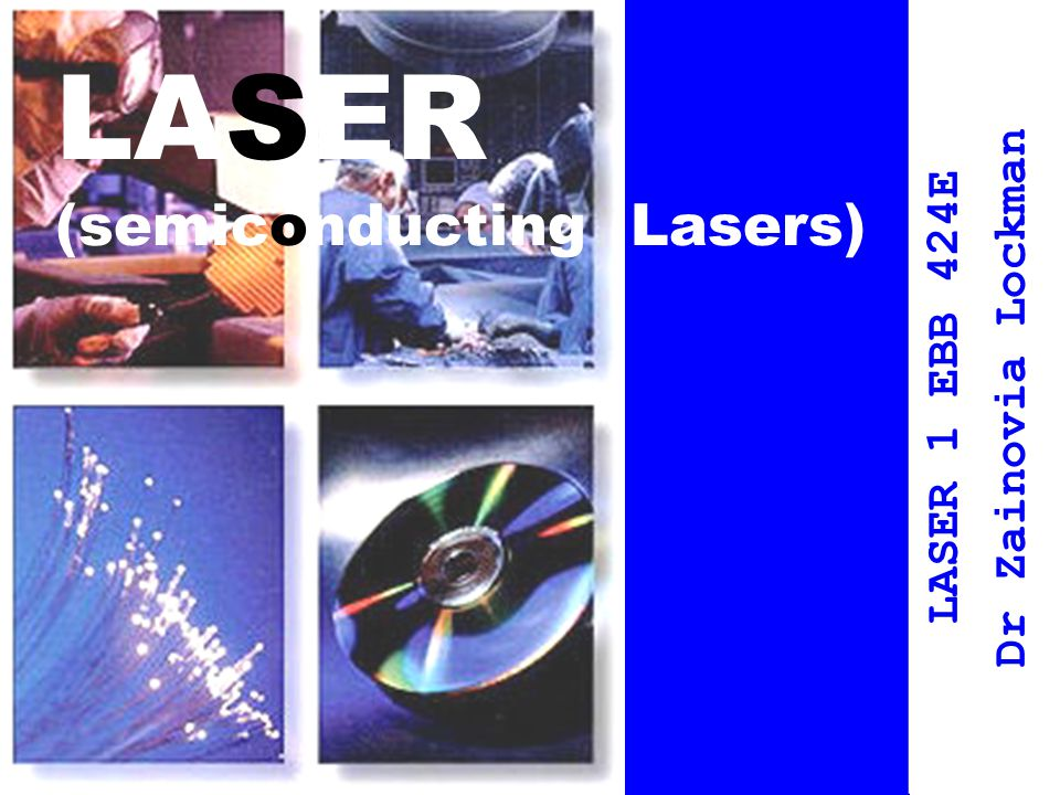 Lecture Contents Definition of lasers Emission and absorption of radiation Population Inversion Semiconducting lasers Materials used for semiconducting laser Laser for fibre optics communication Quantum Well devices