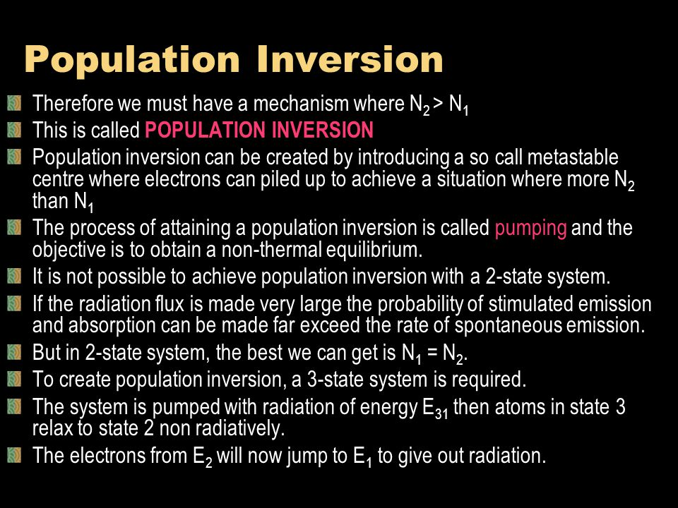 Population Inversion Therefore we must have a mechanism where N 2 > N 1 This is called POPULATION INVERSION Population inversion can be created by int