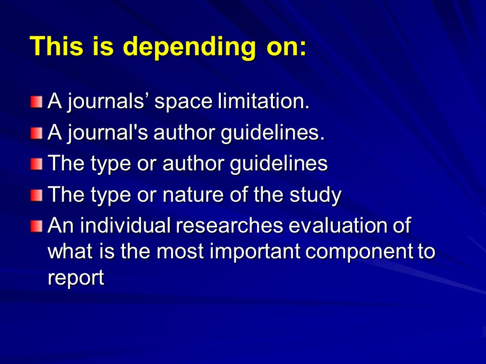 This is depending on: A journals' space limitation. A journal's author guidelines. The type or author guidelines The type or nature of the study An in