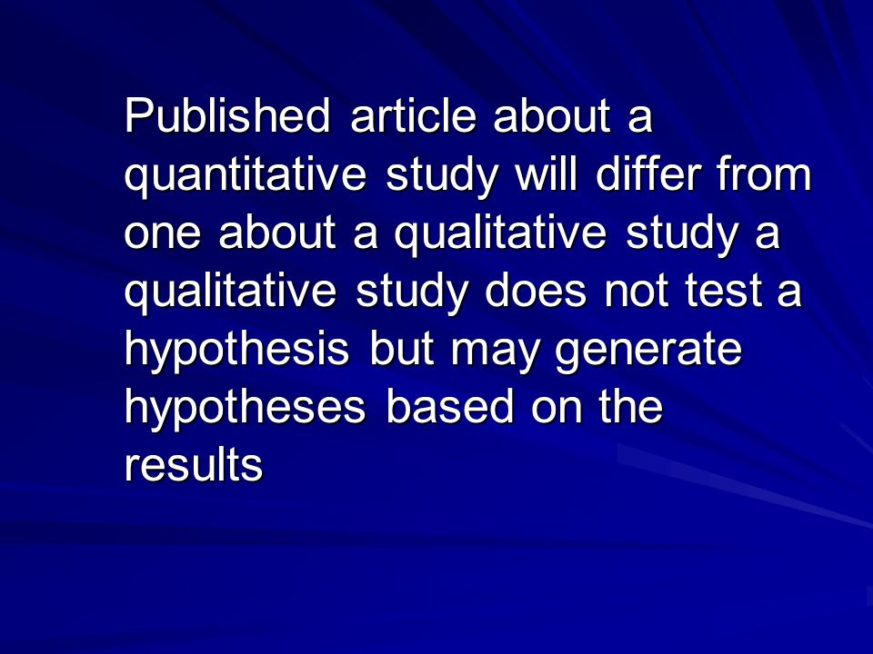 Published article about a quantitative study will differ from one about a qualitative study a qualitative study does not test a hypothesis but may gen