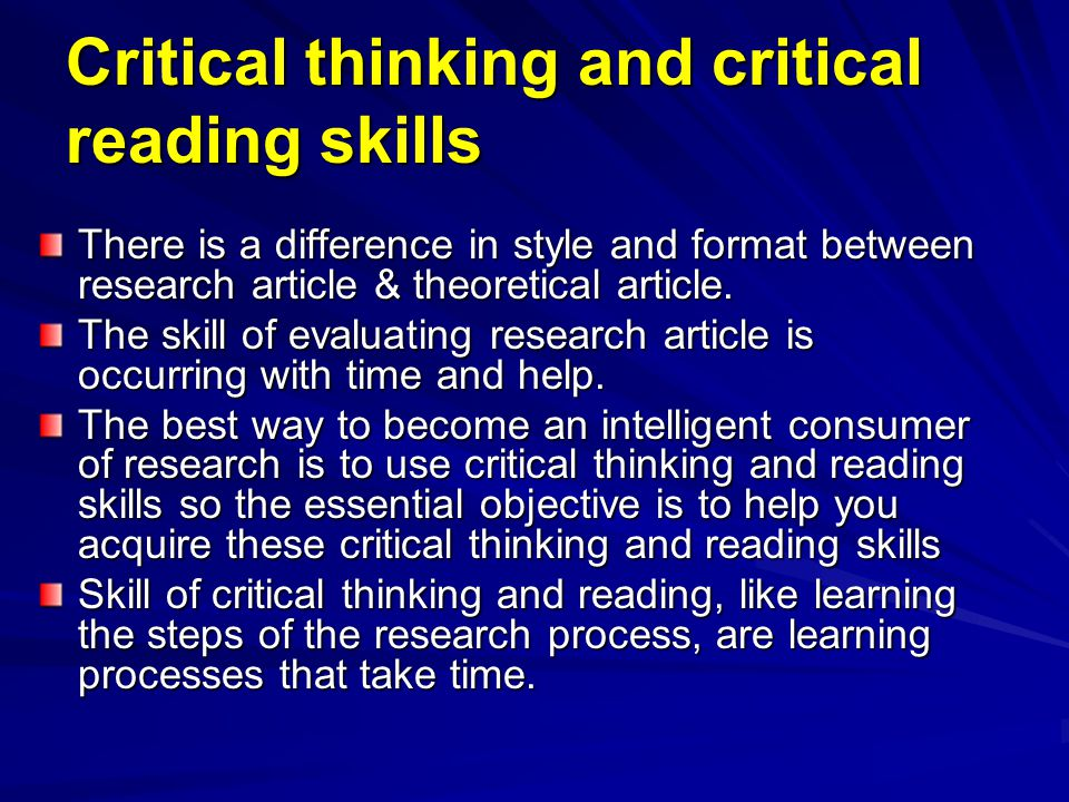 Critical thinking and critical reading skills There is a difference in style and format between research article & theoretical article. The skill of e