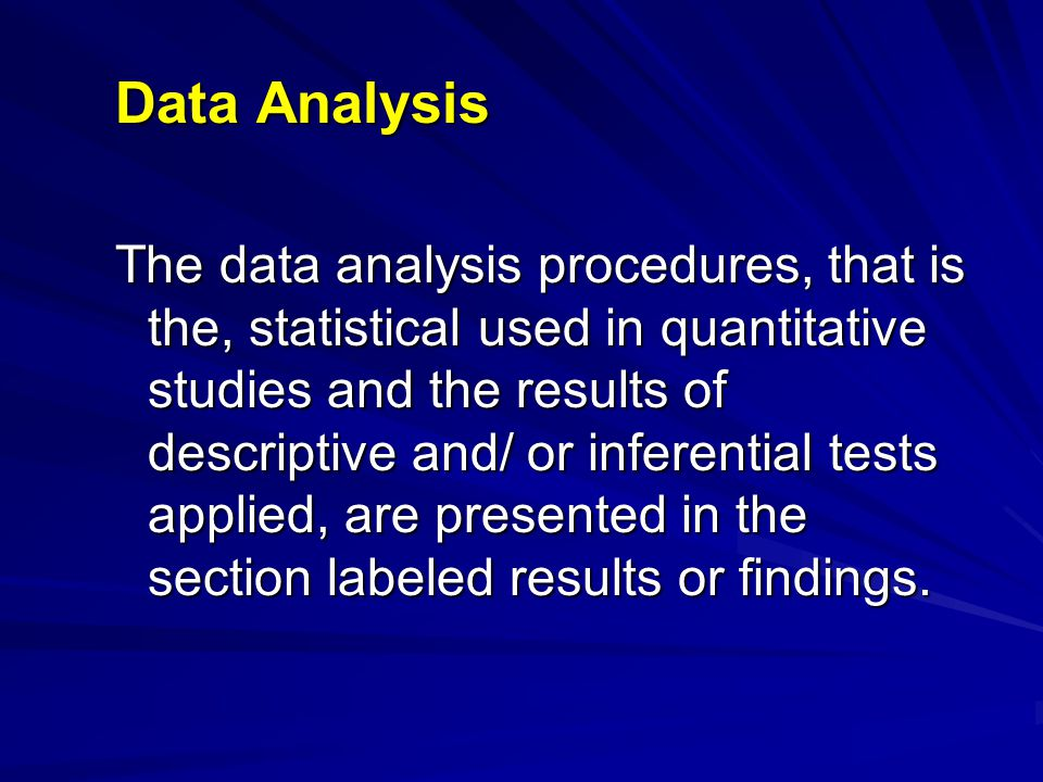 Data Analysis The data analysis procedures, that is the, statistical used in quantitative studies and the results of descriptive and/ or inferential t