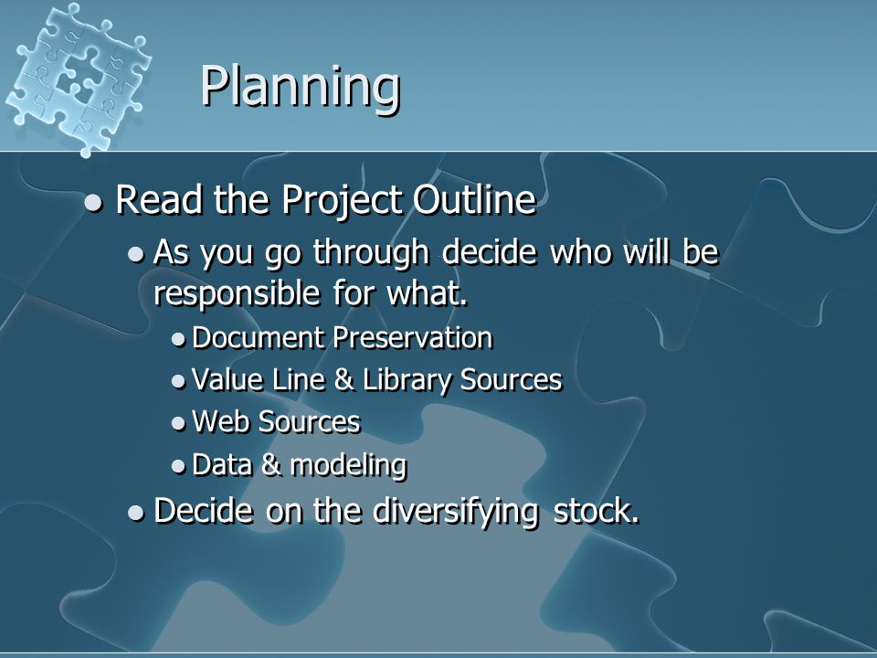 Planning Read the Project Outline As you go through decide who will be responsible for what.