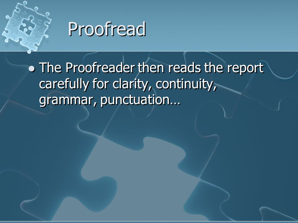 Proofread The Proofreader then reads the report carefully for clarity, continuity, grammar, punctuation…