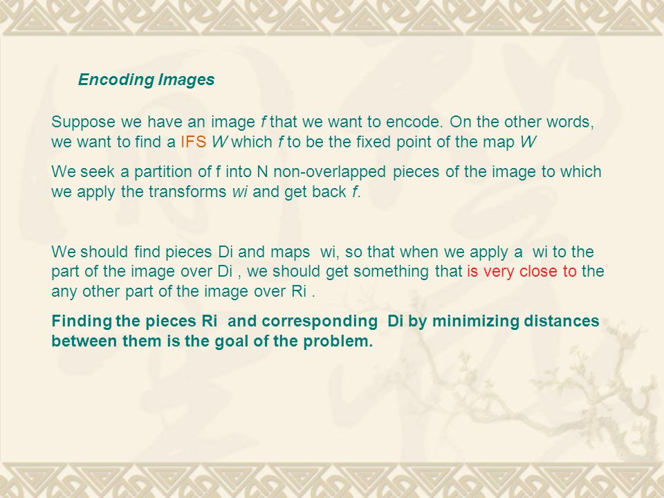 Encoding Images Suppose we have an image f that we want to encode.