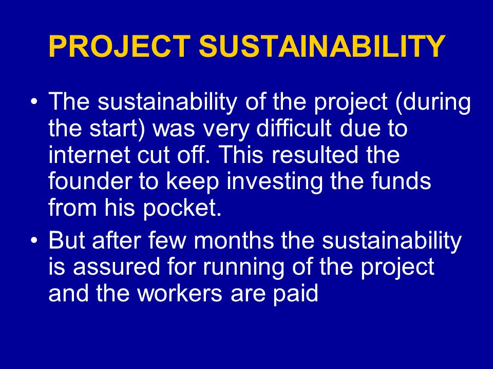 PROJECT SUSTAINABILITY The sustainability of the project (during the start) was very difficult due to internet cut off.