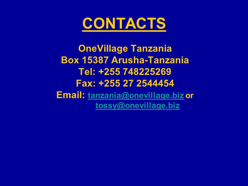 CONTACTS OneVillage Tanzania Box 15387 Arusha-Tanzania Tel: +255 748225269 Fax: +255 27 2544454 Email: tanzania@onevillage.biz or tanzania@onevillage.biz tossy@onevillage.biz