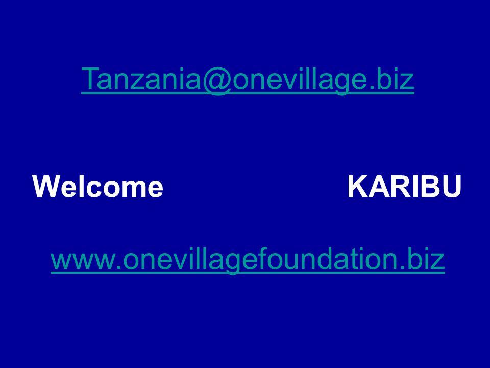 Tanzania@onevillage.biz Welcome KARIBU www.onevillagefoundation.biz