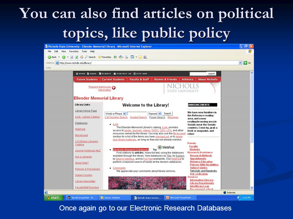You can also find articles on political topics, like public policy Once again go to our Electronic Research Databases