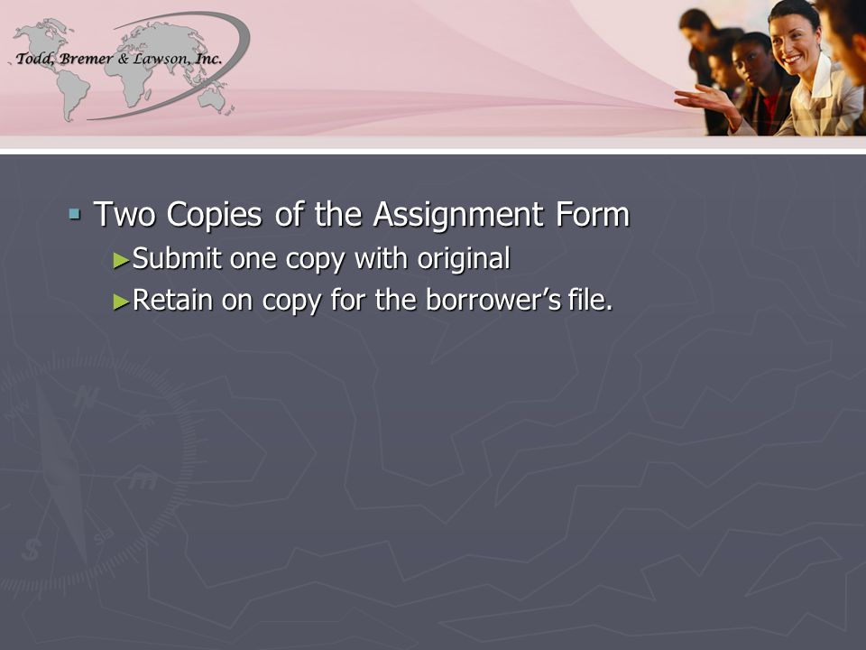  Two Copies of the Assignment Form ► Submit one copy with original ► Retain on copy for the borrower's file.