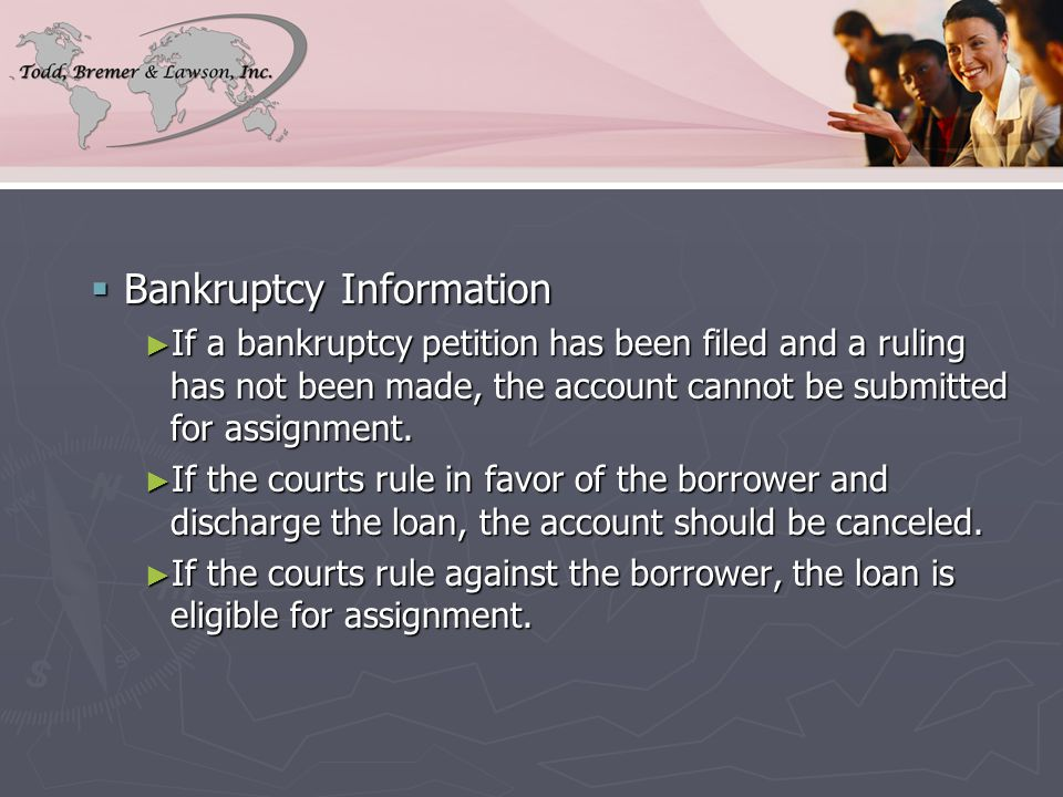  Bankruptcy Information ► If a bankruptcy petition has been filed and a ruling has not been made, the account cannot be submitted for assignment.