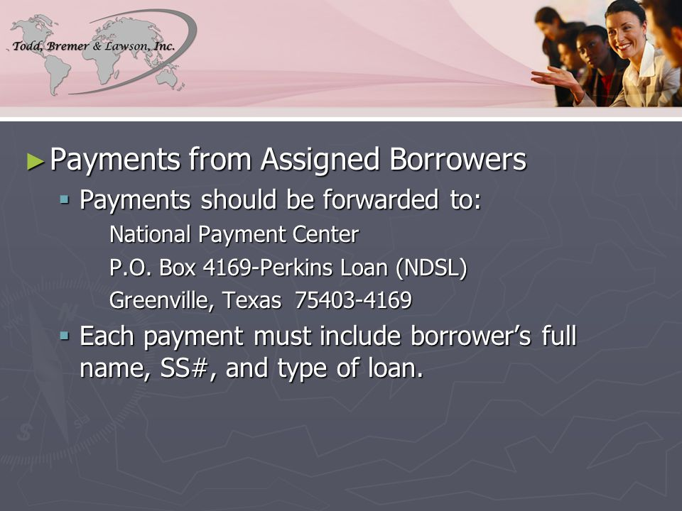 ► Payments from Assigned Borrowers  Payments should be forwarded to: National Payment Center P.O.
