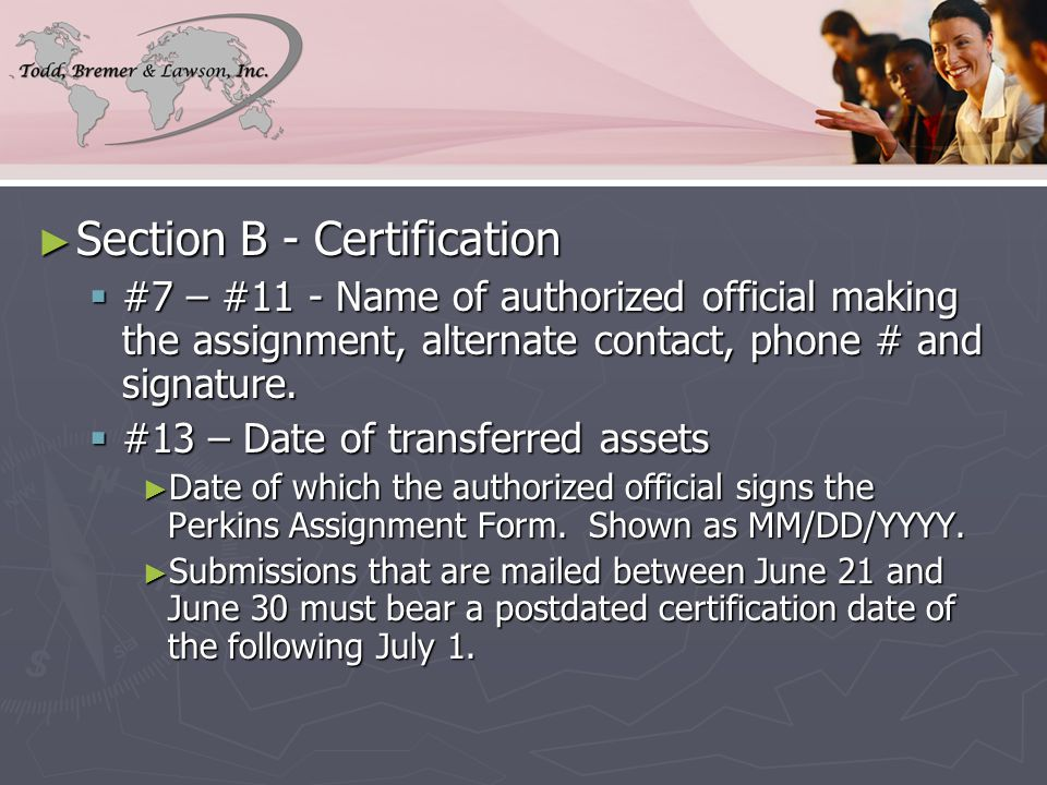 ► Section B - Certification  #7 – #11 - Name of authorized official making the assignment, alternate contact, phone # and signature.
