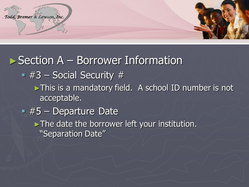 ► Section A – Borrower Information  #3 – Social Security # ► This is a mandatory field.