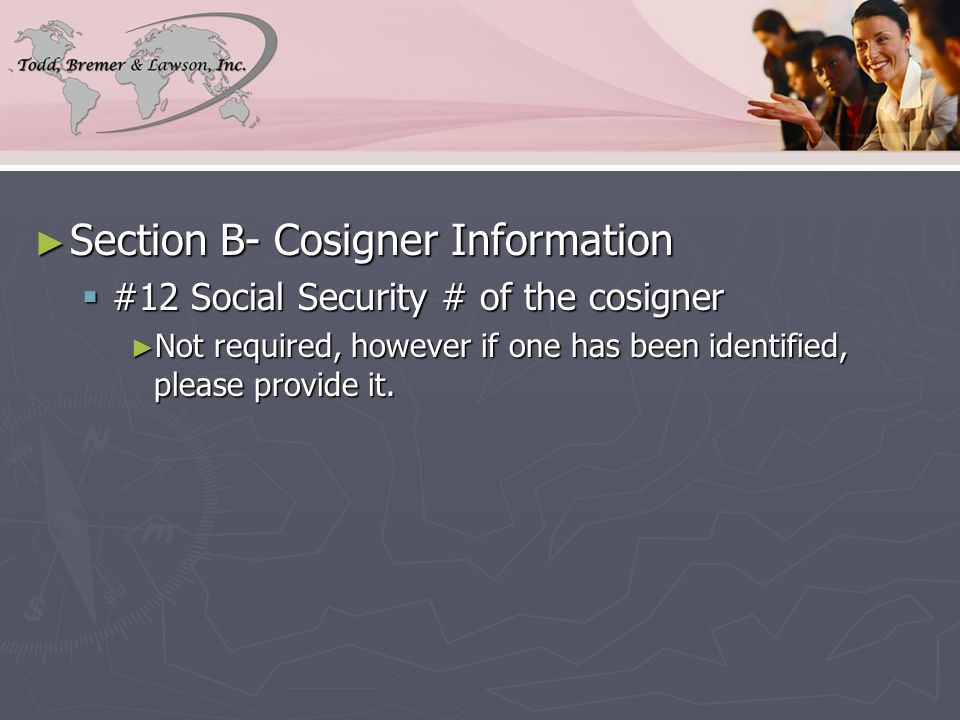 ► Section B- Cosigner Information  #12 Social Security # of the cosigner ► Not required, however if one has been identified, please provide it.