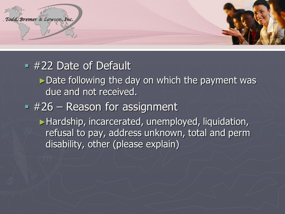  #22 Date of Default ► Date following the day on which the payment was due and not received.
