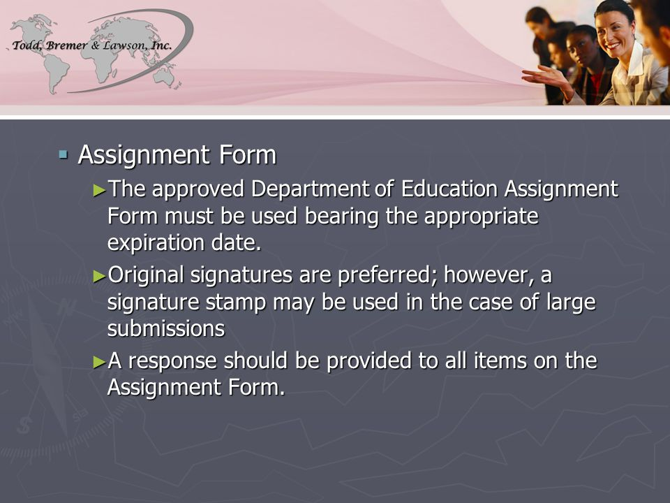  Assignment Form ► The approved Department of Education Assignment Form must be used bearing the appropriate expiration date.