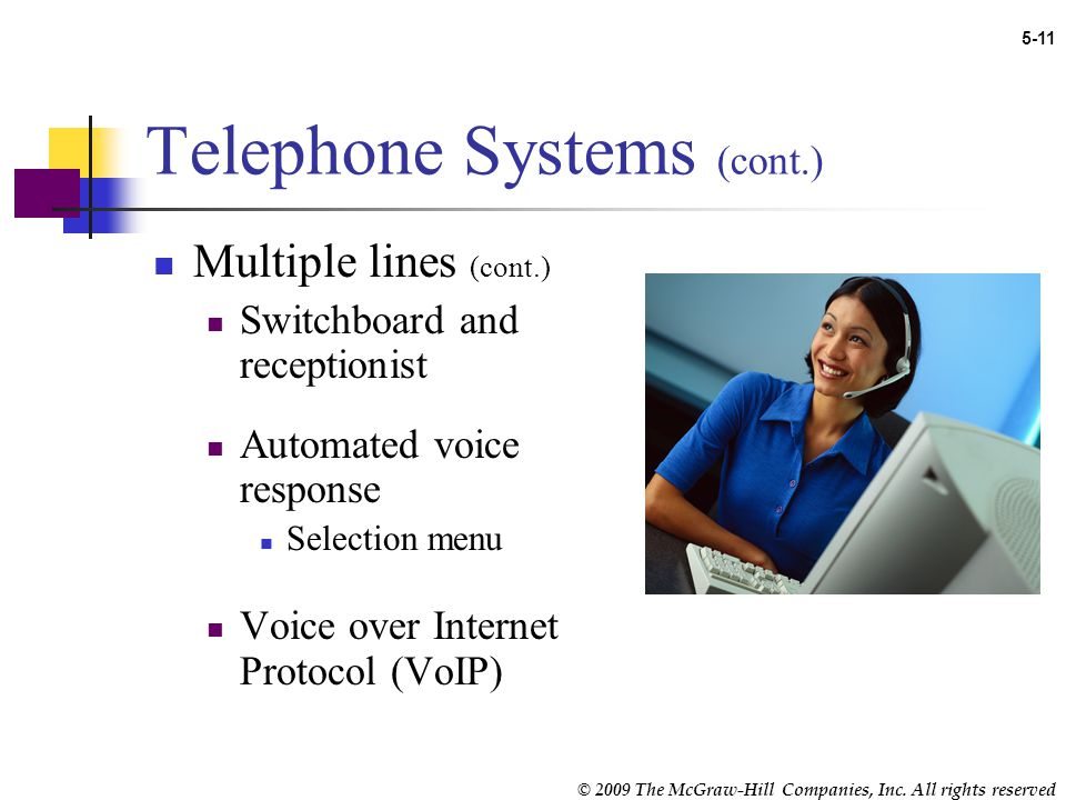 © 2009 The McGraw-Hill Companies, Inc. All rights reserved 5-10 Telephone Systems Multiple lines Key telephone system Most commonly used in medical pr