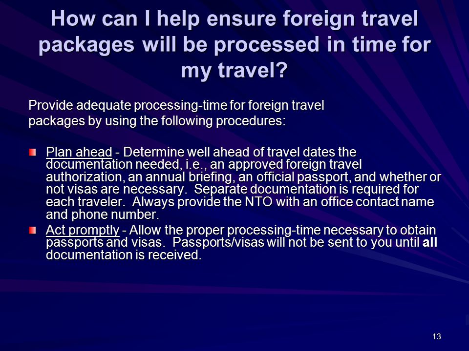 13 How can I help ensure foreign travel packages will be processed in time for my travel.