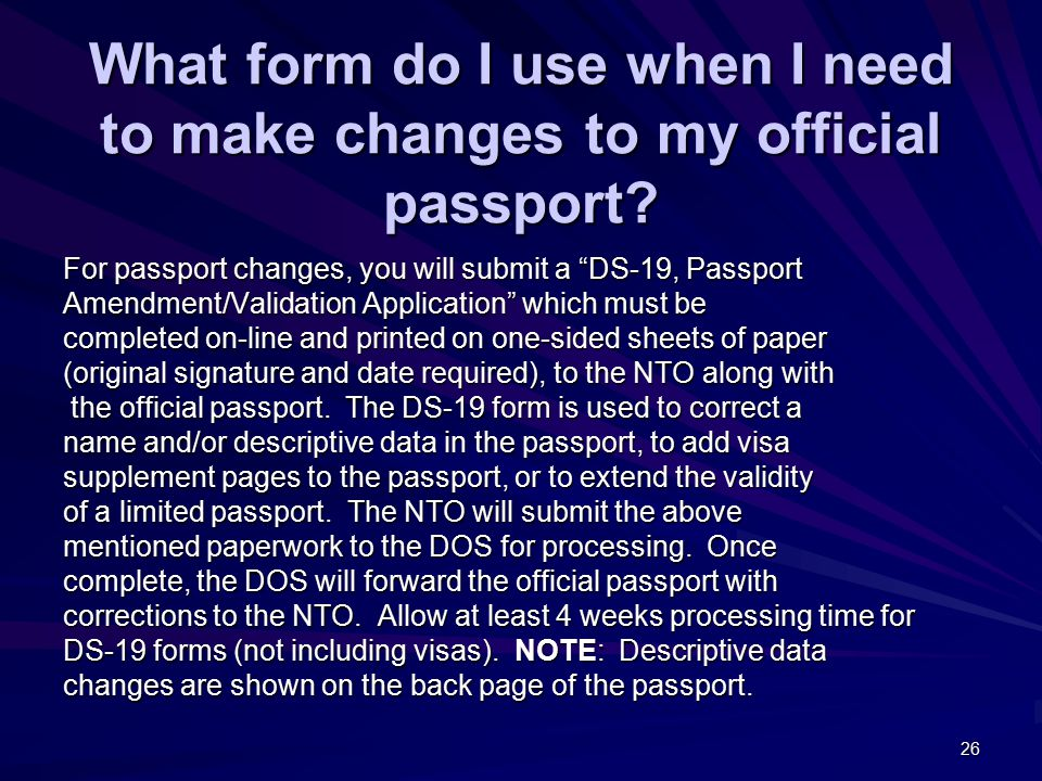 26 What form do I use when I need to make changes to my official passport.