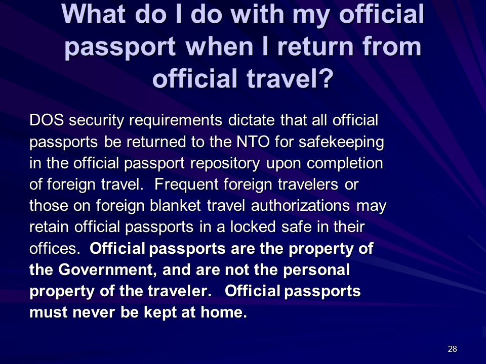 28 What do I do with my official passport when I return from official travel.