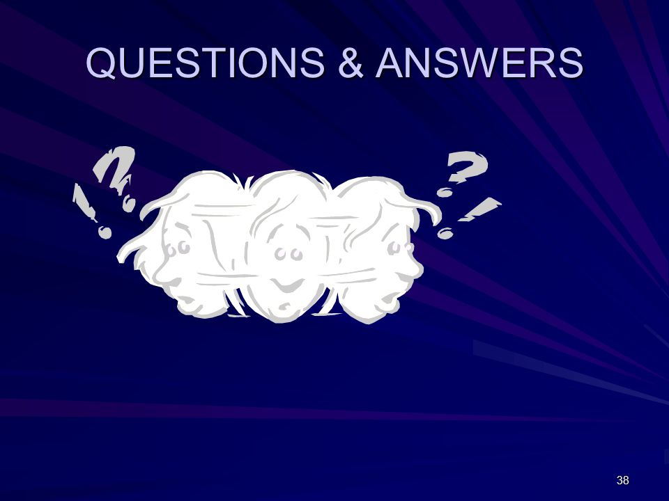 38 QUESTIONS & ANSWERS