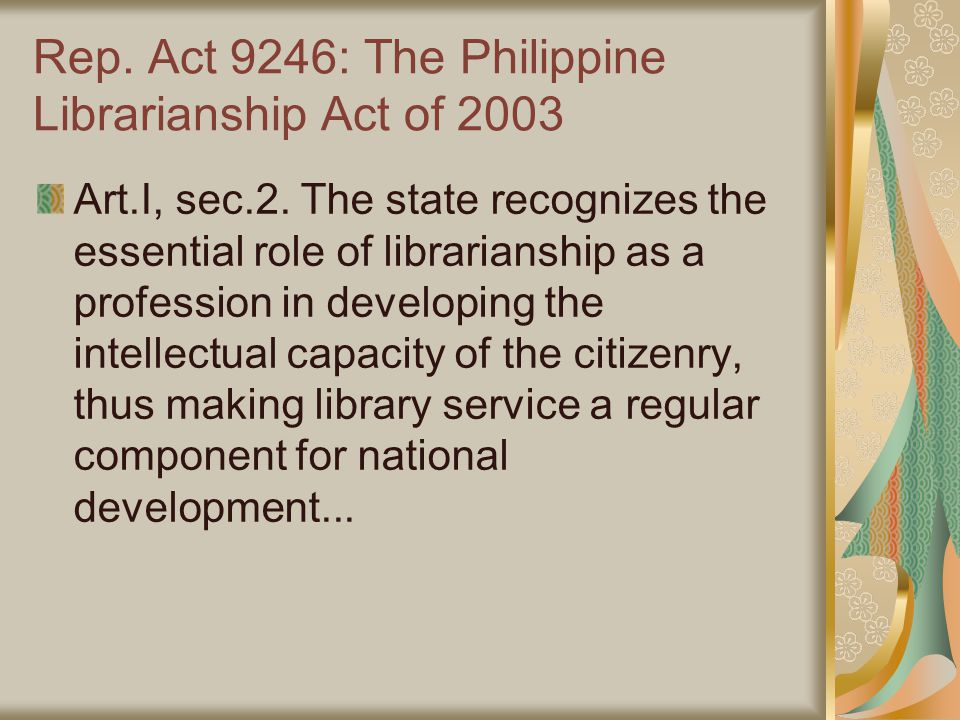 Rep. Act 9246: The Philippine Librarianship Act of 2003 Art.I, sec.2.