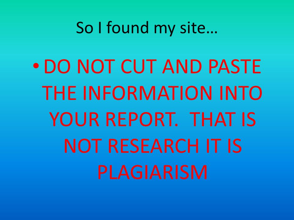 So I found my site… DO NOT CUT AND PASTE THE INFORMATION INTO YOUR REPORT. THAT IS NOT RESEARCH IT IS PLAGIARISM