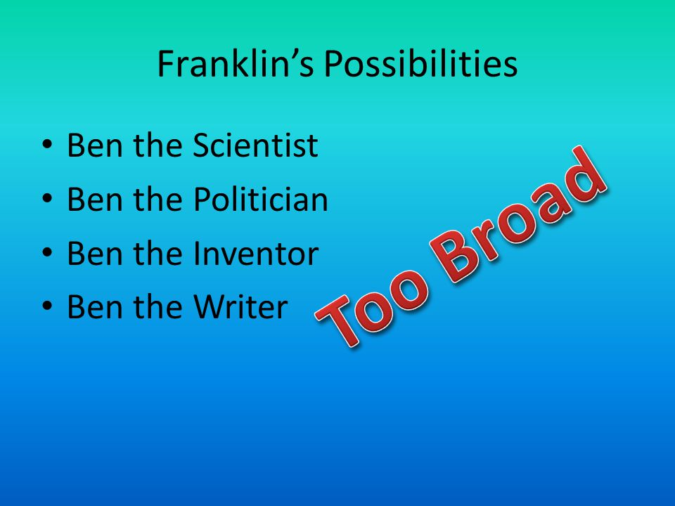 Franklin's Possibilities Ben the Scientist Ben the Politician Ben the Inventor Ben the Writer