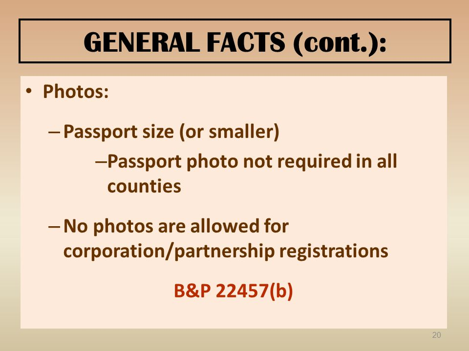 GENERAL FACTS (cont.): Photos: – Passport size (or smaller) – Passport photo not required in all counties – No photos are allowed for corporation/part