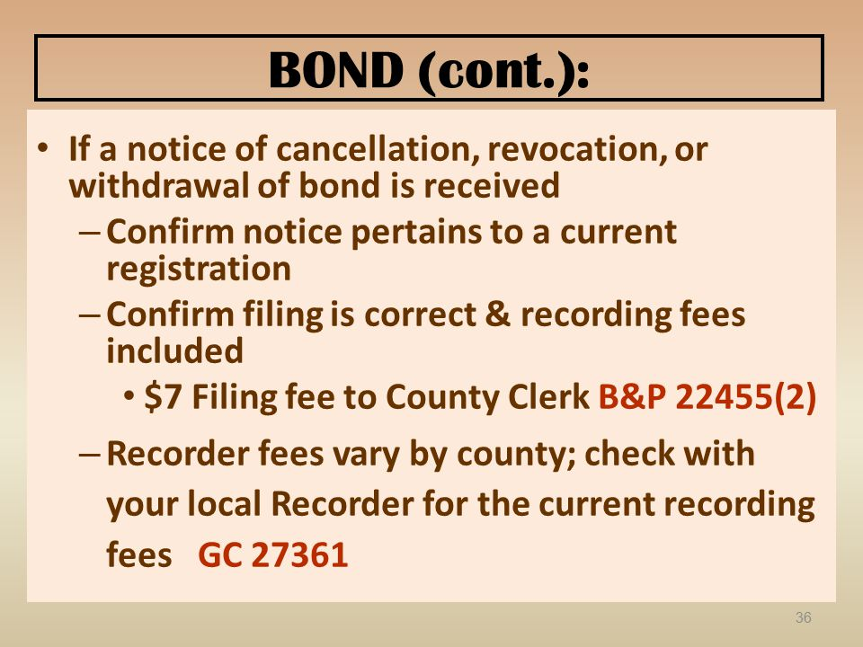 BOND (cont.): If a notice of cancellation, revocation, or withdrawal of bond is received – Confirm notice pertains to a current registration – Confirm
