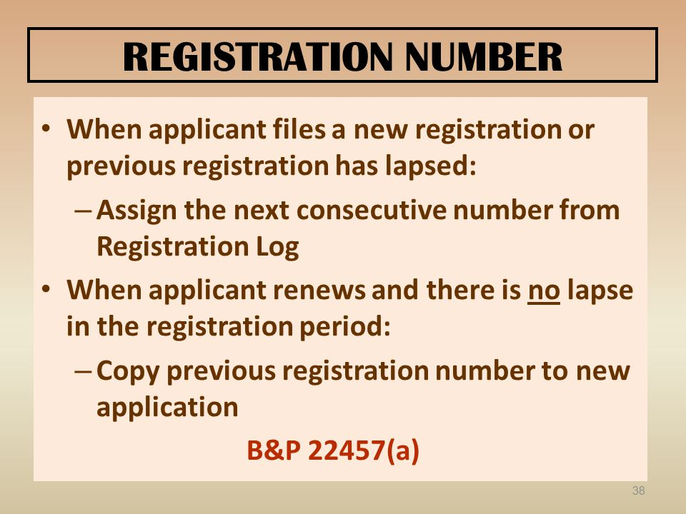 REGISTRATION NUMBER When applicant files a new registration or previous registration has lapsed: – Assign the next consecutive number from Registratio