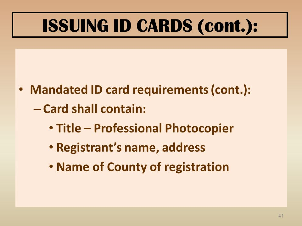 ISSUING ID CARDS (cont.): Mandated ID card requirements (cont.): – Card shall contain: Title – Professional Photocopier Registrant's name, address Nam