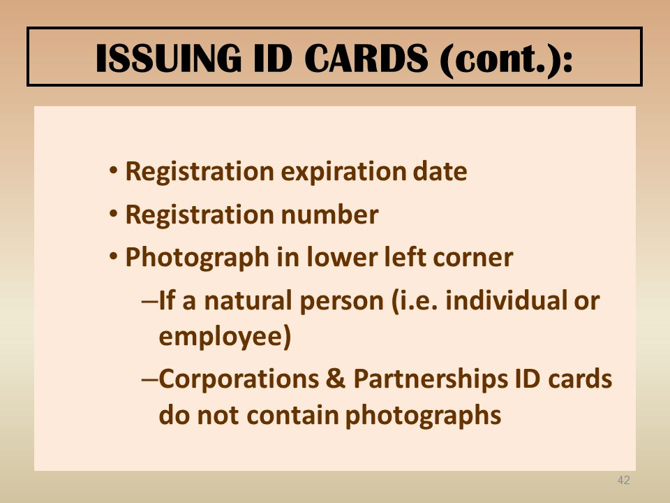 ISSUING ID CARDS (cont.): Registration expiration date Registration number Photograph in lower left corner – If a natural person (i.e.