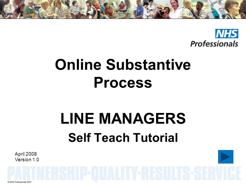 HOME – will always take you to the first slide BACK – will take you back one slide FORWARD – will take you forward one slide RED BOX – Click on the red box to take you to the next action Welcome to the self-teach tutorial for the Online Substantive process for Line Managers.