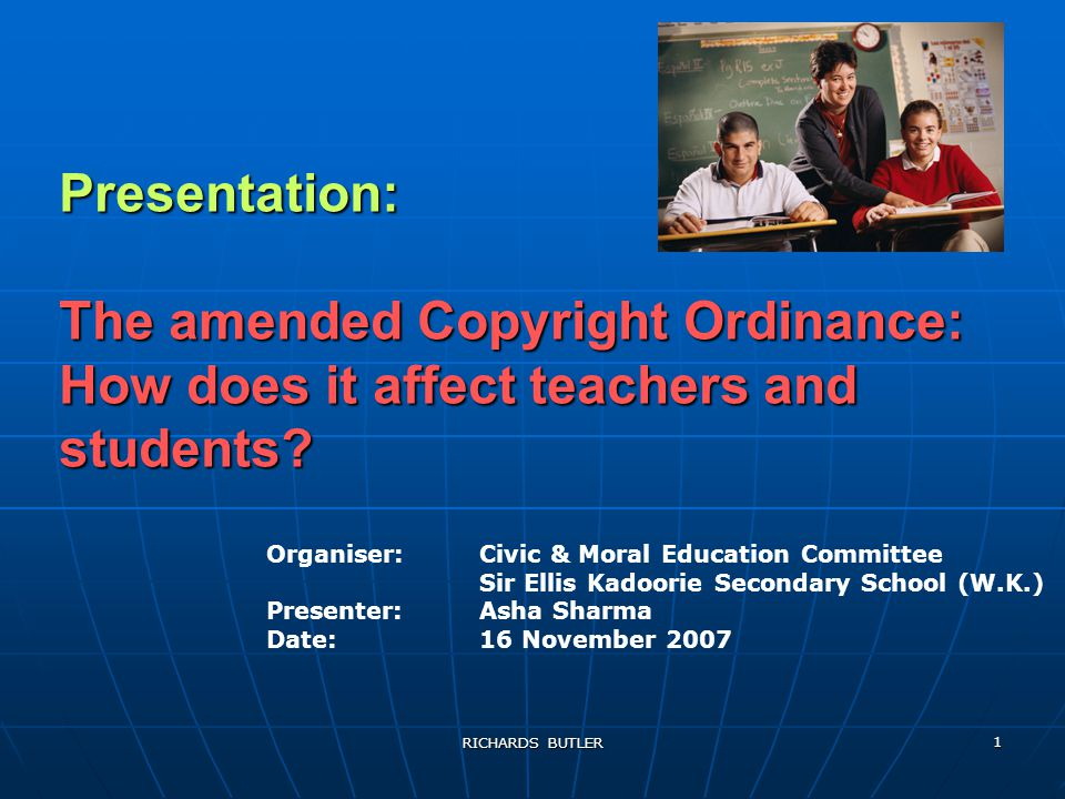 RICHARDS BUTLER 1 Presentation: The amended Copyright Ordinance: How does it affect teachers and students.