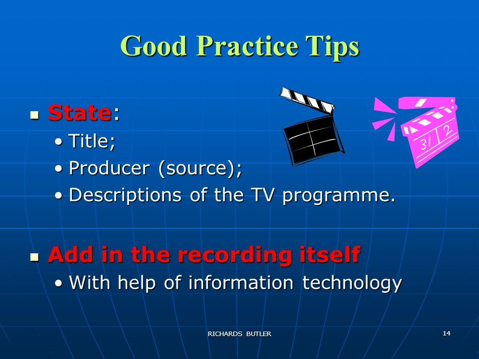 RICHARDS BUTLER 14 Good Practice Tips State: State: Title;Title; Producer (source);Producer (source); Descriptions of the TV programme.Descriptions of the TV programme.